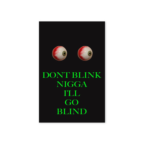 """DON'T BLINK NIGGA"" Print"