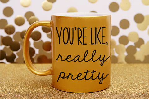 You're Like Really Pretty Mug