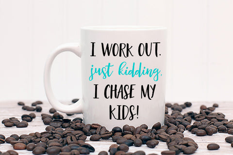 I Work Out.  Just Kidding, I Chase My Kids Mug