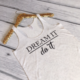 Dream it Do it Tank Top