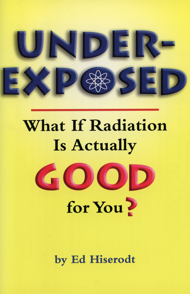 Underexposed: What If Radiation Is Actually GOOD for You?