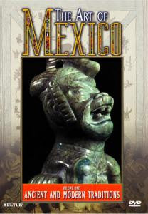 ANCIENT AND MODERN TRADITIONS VOL. 1 (The Art of Mexico)