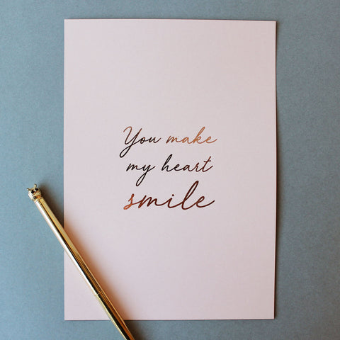 'You make my heart smile' foil print