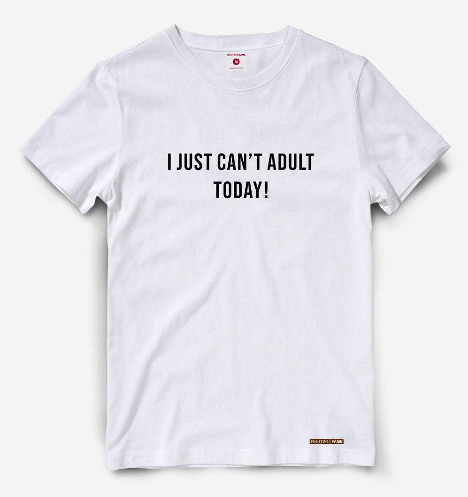 I Just Can't Adult Today White Tee