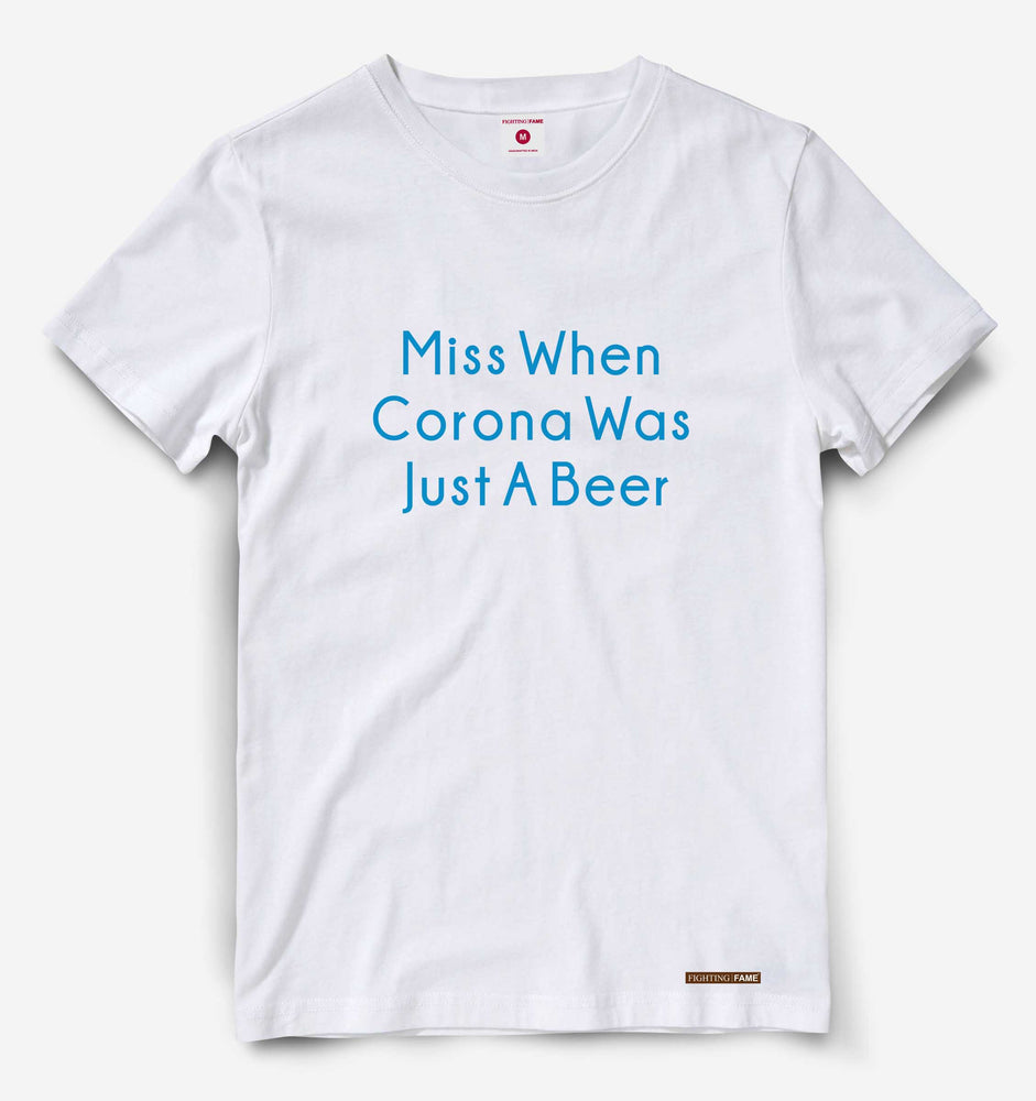 Miss When Corona Was Just a Beer White Tee