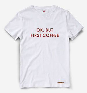 Ok But First Coffee White Tee