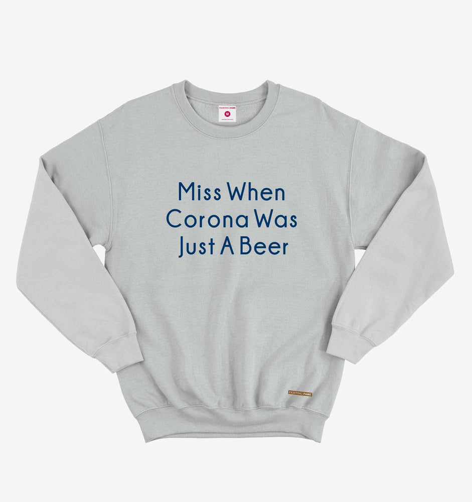 Miss When Corona Was Just a Beer Lt.Grey Sweatshirt