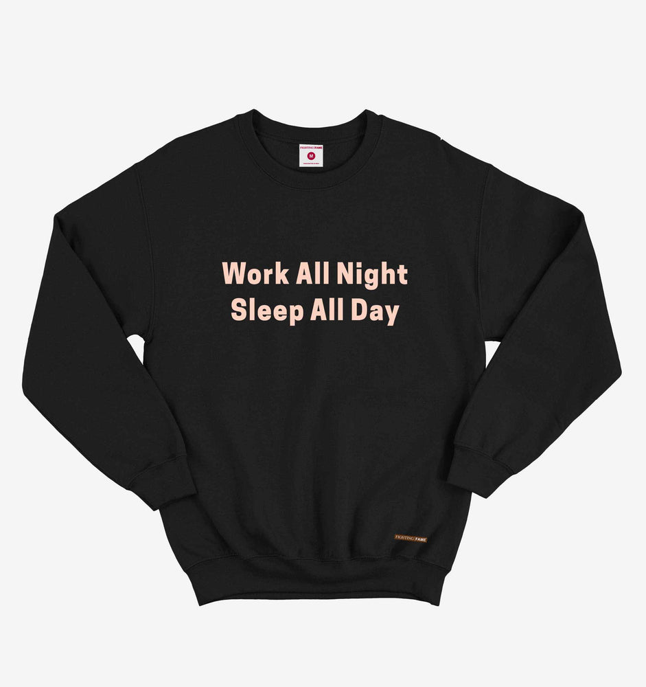 Work All Night Sleep All Day Black Sweatshirt