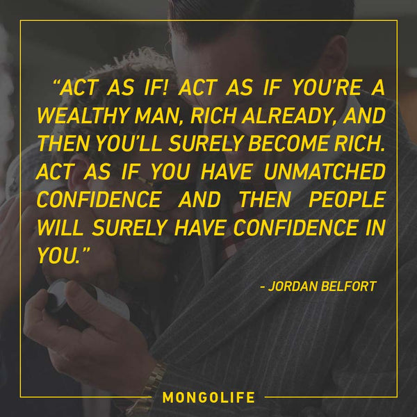 Act as if! Act as if you're a wealthy man, rich already, and then you'll surely become rich. - Jordan Belfort - The Wolf of Wall Street