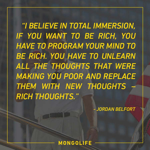 I Believe in Total Immersion If You Want To Be Rich - Jordan Belfort - The Wolf of Wall Street