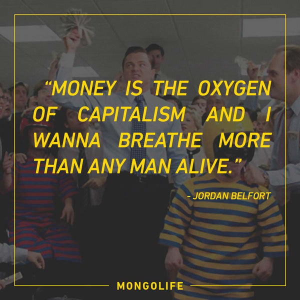 Money is the oxygen of capitalism and I wanna breathe - Jordan Belfort - The Wolf of Wall Street