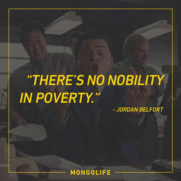 There's no nobility in poverty. - Jordan Belfort - The Wolf of Wall Street