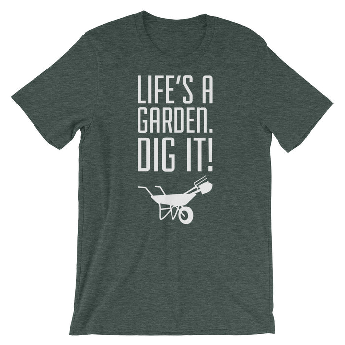Life's A Garden. Dig It! - Unisex T-Shirt - T-Shirts at Mongolife