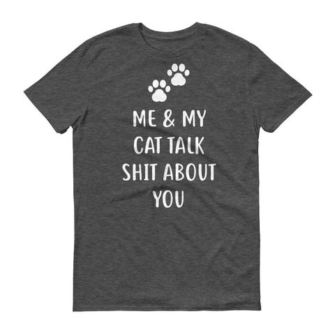 Me & My Cat Talk Shit - Short-Sleeve T-Shirt