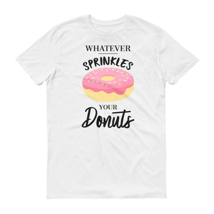 Whatever Sprinkles Your Donuts - Unisex T-Shirt - T-Shirts at Mongolife