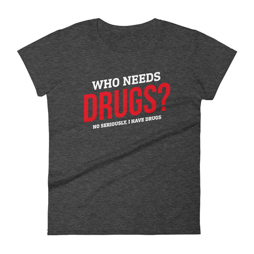 Who Needs Drugs? - Women's T-shirt - T-Shirts at Mongolife