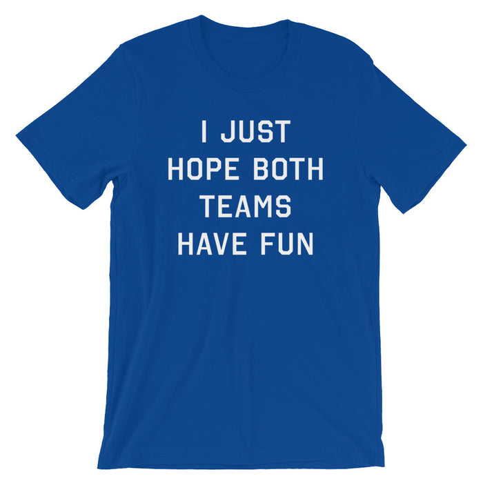 Hope Both Teams Have Fun - Unisex T-Shirt - T-Shirts at Mongolife