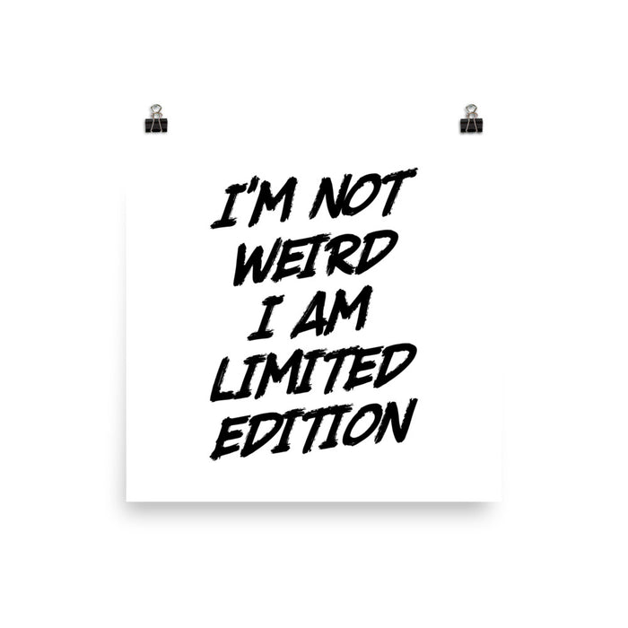 I'm Not Weird, I'm Limited Edition - Poster - Posters at Mongolife