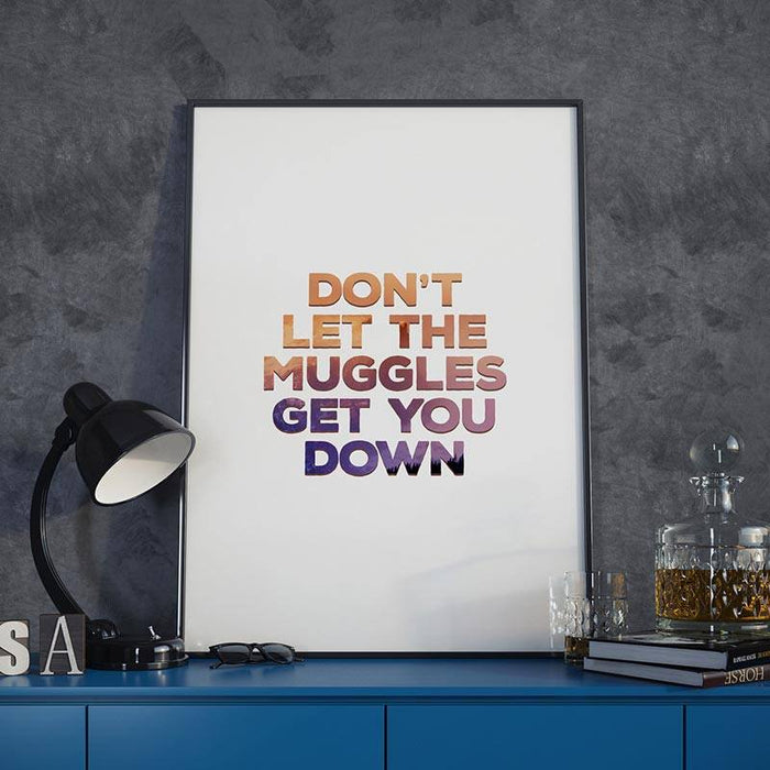 Don't Let The Muggles Get You Down - Poster - Posters at Mongolife