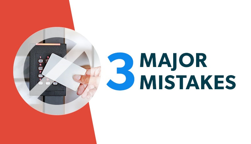3 Major Mistakes You Could Make When Choosing an Access Control Solution