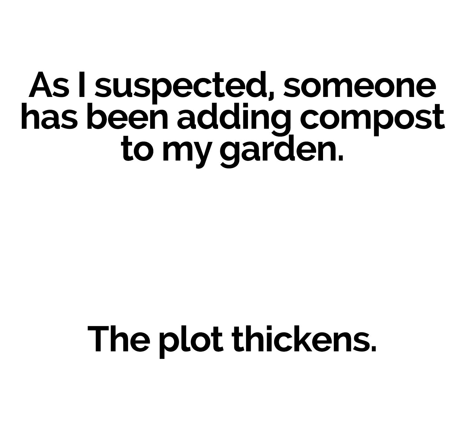 Garden Meme: As I suspected, someone has been adding compost to my garden. The plot thickens.