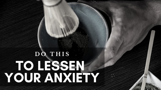 Do This To Lessen Your Anxiety
