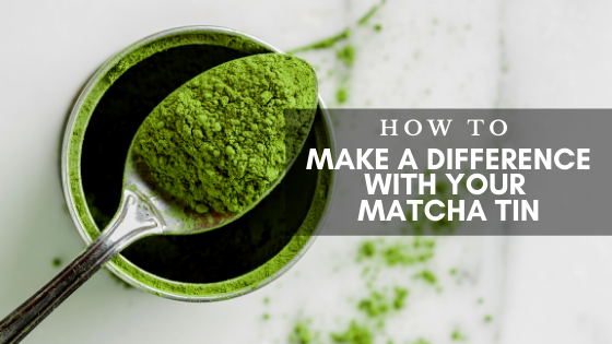 How To Make A Difference With Your Matcha Tin