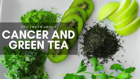 THE TRUTH ABOUT CANCER AND GREEN TEA