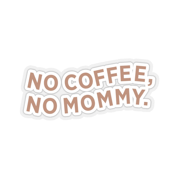 The No Coffee, No Mommy | Sticker
