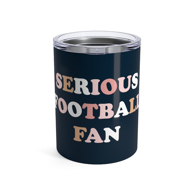 The Serious Football Fan | 10 oz. Tumbler