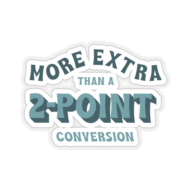 The More Extra Than A Two-Point Conversion | Sticker