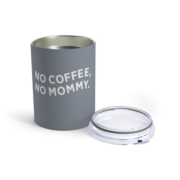 The No Coffee No Mommy | 10 oz. Tumbler