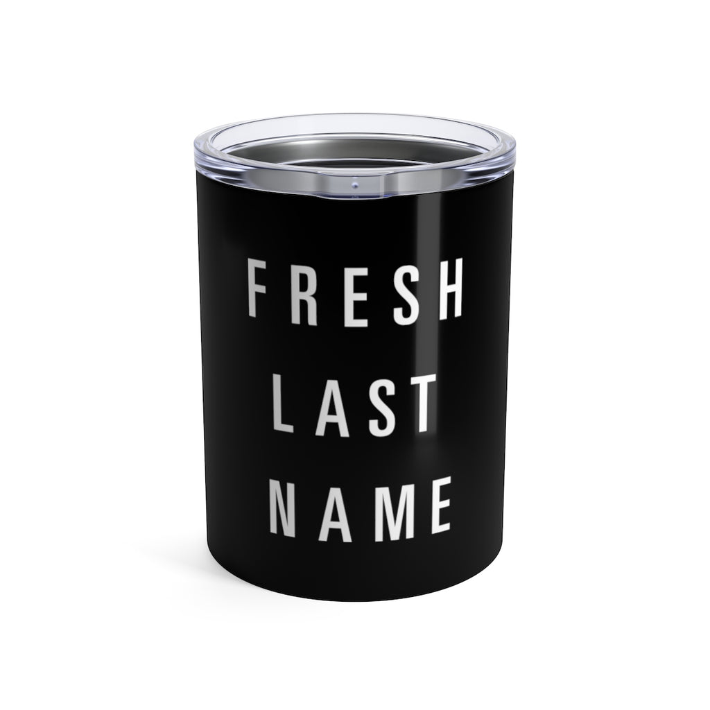 Fresh Last Name | Tumbler 10oz
