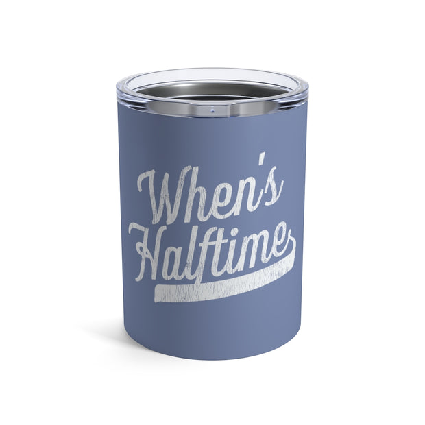 The When's Halftime | 10 oz. Tumbler