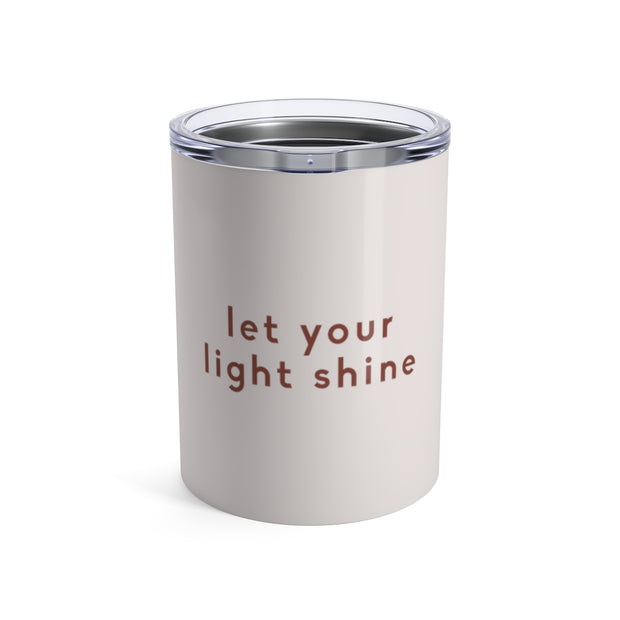 The Let Your Light Shine | 10 oz. Tumbler