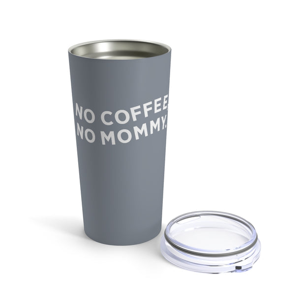 The No Coffee No Mommy | 20 oz. Tumbler
