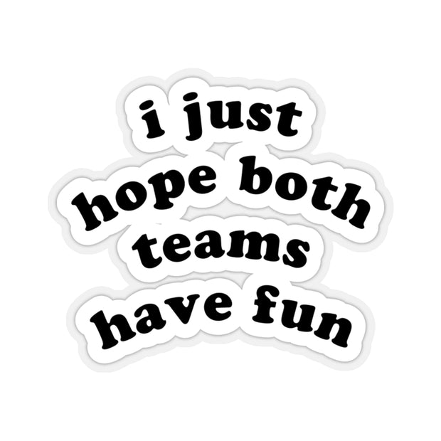 The I Just Hope Both Teams Have Fun | Sticker