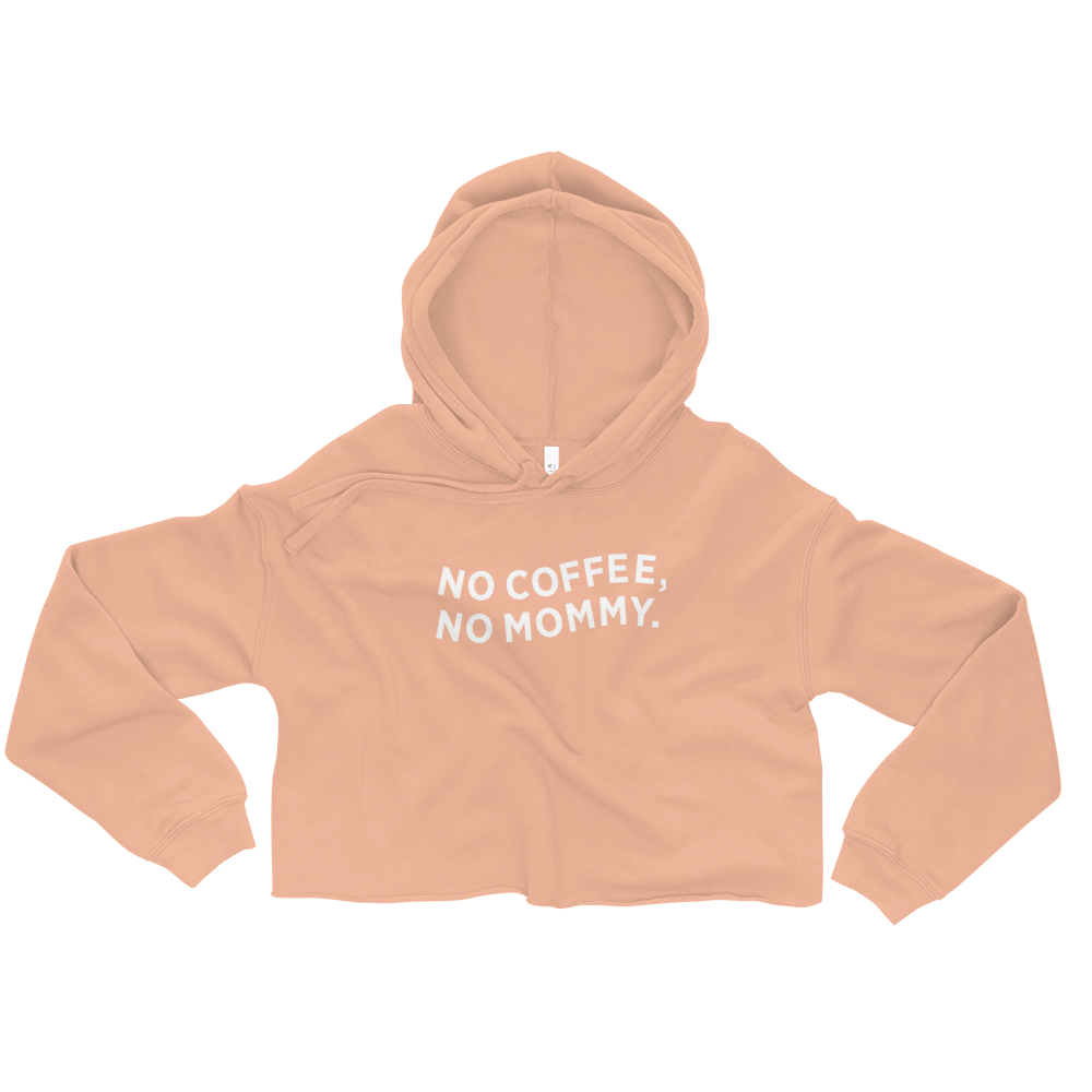 No Coffee, No Mommy | Crop Hoodie