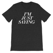 The I'm Just Saying | Tee