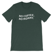 The No Coffee, No mommy | Tee