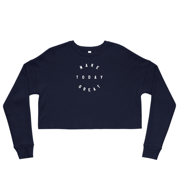 The Make Today Great | Crop Sweatshirt