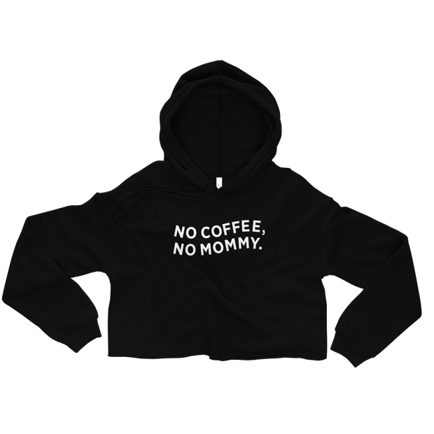 The No Coffee, No Mommy | Crop Hoodie