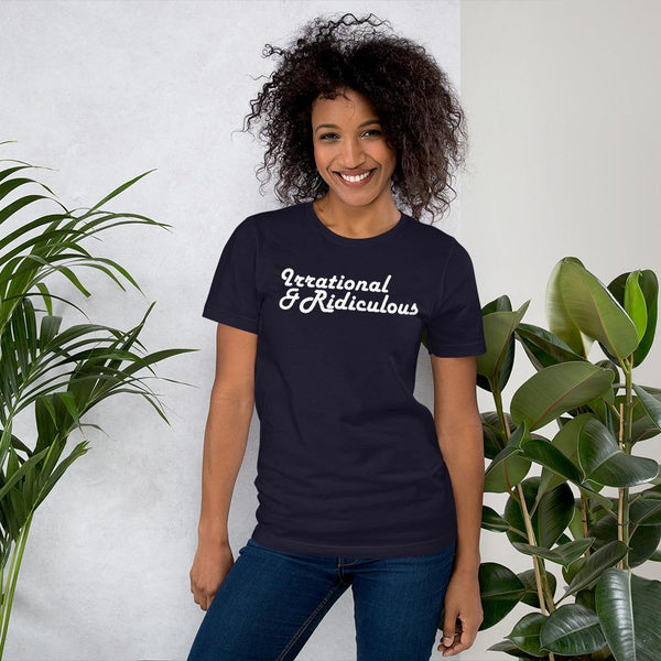 Irrational & Ridiculous - Shirt