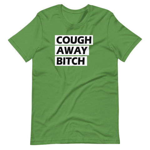 Cough Away Bitch - Shirt
