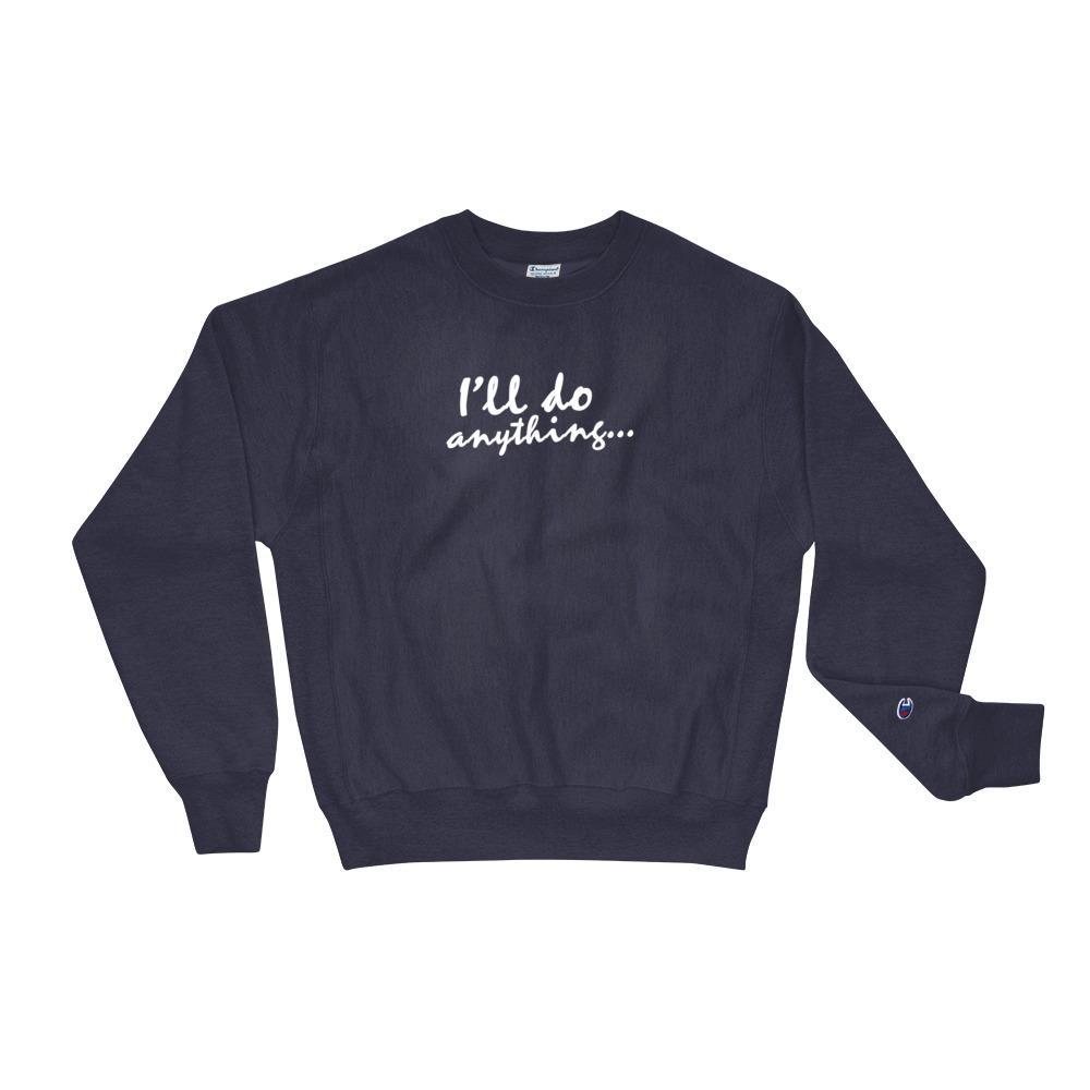 I'll Do Anything - Champion Sweatshirt - Polly and Crackers