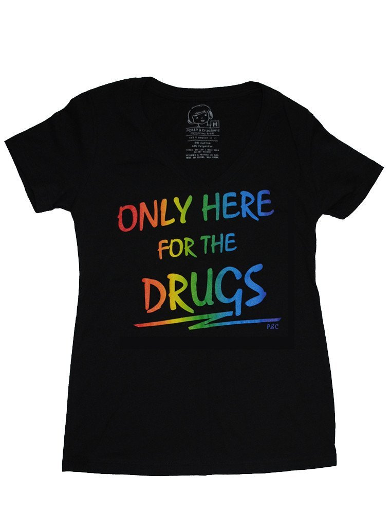 Only Here for the Drugs - Women's V-Neck , T-Shirt , Polly & Crackers Apparel