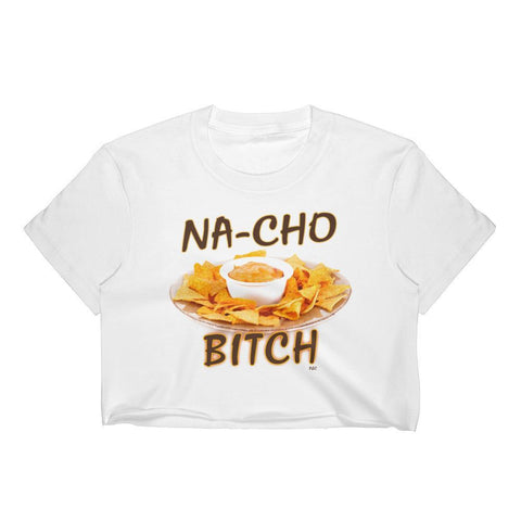 NaCho Bitch - Crop Shirt - Polly and Crackers