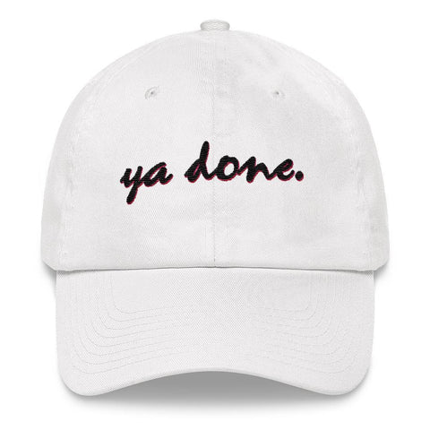 Ya Done - Embroidered Hat , Hat , Polly & Crackers Apparel
