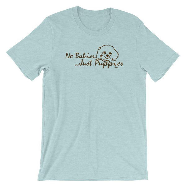 No Babies, Just Puppies - Shirt