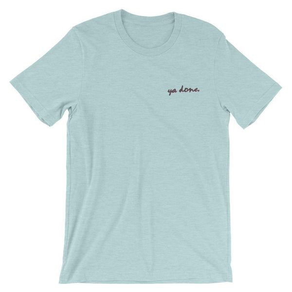 Ya Done - Embroidered Shirt